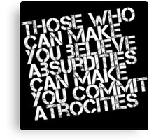 Believe Absurdities Commit Atrocities Canvas Print