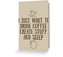 I just want to drink coffee, create stuff, and sleep. Greeting Card