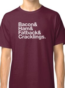 Bacon & Ham & Fatback & Cracklings. - white design Classic T-Shirt