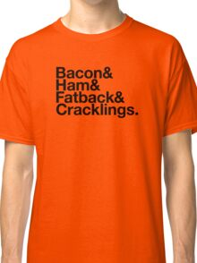 Bacon & Ham & Fatback & Cracklings. - black design Classic T-Shirt