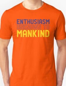 Enthusiasm Unknown to Mankind Unisex T-Shirt