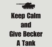 Keep Calm and Give Becker a Tank by CaptainFlowers5