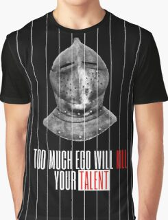 TOO MUCH EGO WILL KILL YOUR TALENT Graphic T-Shirt