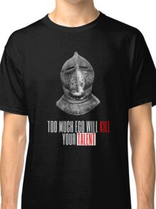 TOO MUCH EGO WILL KILL YOUR TALENT Classic T-Shirt