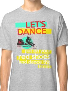 """""""Let's dance, put on your red shoes and dance the blues"""" - David Bowie Classic T-Shirt"""