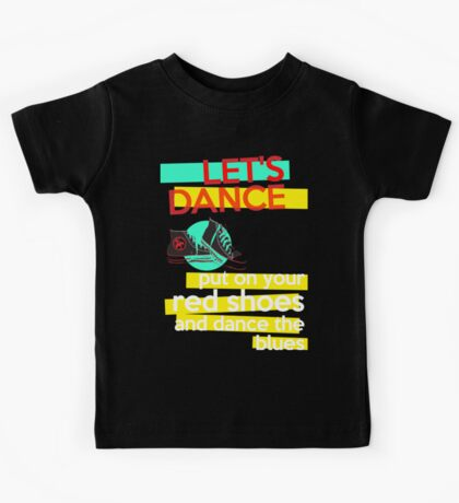 """""""Let's dance, put on your red shoes and dance the blues"""" - David Bowie Kids Tee"""