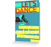 """Let's dance, put on your red shoes and dance the blues"" - David Bowie Greeting Card"