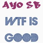Ayo SB WTF Is Good? Number 1 by Trevor Simoes