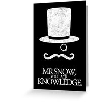 Mr Snow, You Lack Knowledge - White on Black Greeting Card