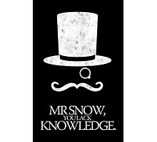 Mr Snow, You Lack Knowledge - White on Black Photographic Print