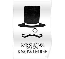 Mr Snow, You Lack Knowledge - Black on White Poster