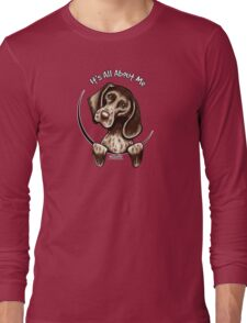 German Shorthaired Pointer :: It's All About Me Long Sleeve T-Shirt