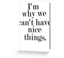 I'm why we can't have nice things Greeting Card