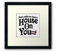Don't Make Me Drop A House On You Wizard of Oz Framed Print