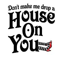 Don't Make Me Drop A House On You Wizard of Oz Photographic Print