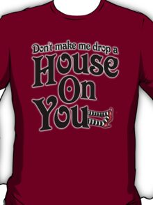 Don't Make Me Drop A House On You Wizard of Oz T-Shirt