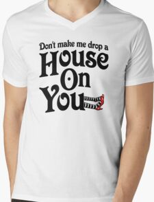 Don't Make Me Drop A House On You Wizard of Oz Mens V-Neck T-Shirt