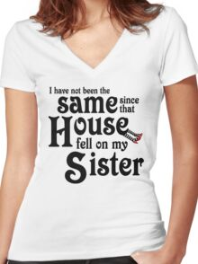 I Have Not Been The Same Since That House FellOn My Sister Wizard of Oz Women's Fitted V-Neck T-Shirt