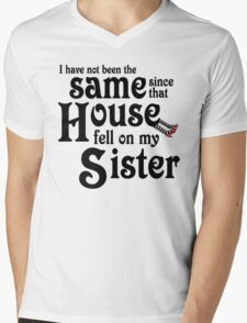 I Have Not Been The Same Since That House FellOn My Sister Wizard of Oz Mens V-Neck T-Shirt