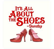 It's All About The Shoes -- Wizard of Oz Art Print