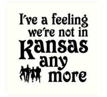 I've A Feeling We're Not In Kansas Any More - Wizard of Oz Art Print