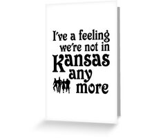 I've A Feeling We're Not In Kansas Any More - Wizard of Oz Greeting Card