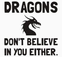 Dragons Dont Believe Kids Clothes