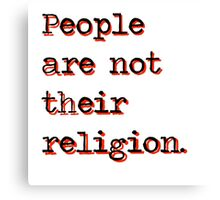 People are Not Their Religion Canvas Print