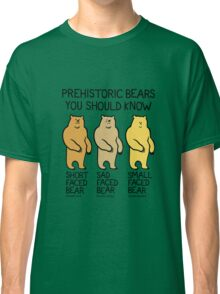 Prehistoric Bears You Should Know Classic T-Shirt