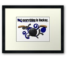Not Everything Is Hockey. Framed Print