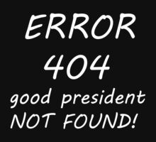 Error 404 Good President not found (white version) by saviorum