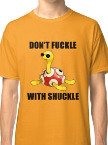 Don't Fuckle With Shuckle Classic T-Shirt