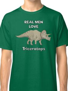 Real men love triceratops  Classic T-Shirt