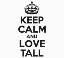 Keep Calm and Love TALL by priscilajii