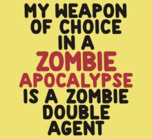 My weapon of choice in a Zombie Apocalypse is a zombie double agent Kids Clothes