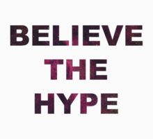 BELIEVE THE HYPE SPACE BACKGROUND T-SHIRT/HOODIE/JUMPER by Domsbubble