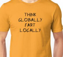 Think globally, fart locally Unisex T-Shirt