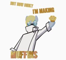 Not now dinky I'm making Muffins Kids Clothes