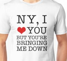 New York, I Love You But You're Bringing Me Down Unisex T-Shirt