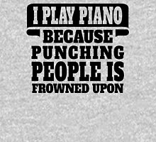 I Play Piano Because Punching People Is Frowned Upon T-Shirt