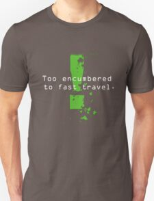 Too Encumbered to Fast Travel T-Shirt