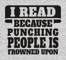 I Read Because Punching People Is Frowned Upon by tshiart