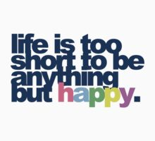 Life is too short to be anything but happy by VectorGraphics
