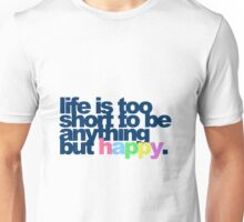 Life is too short to be anything but happy Unisex T-Shirt