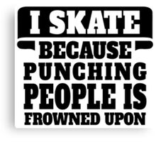 I Skate Because Punching People Is Frowned Upon Canvas Print