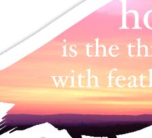 """""""Hope Is the Thing with Feathers"""" Sticker"""