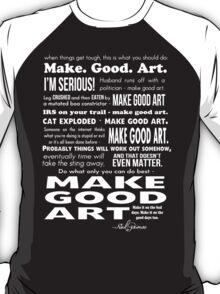 Make Good Art - Neil Gaiman quote (dark) T-Shirt