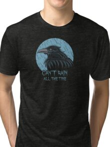 Can't rain all the time... Tri-blend T-Shirt