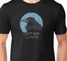 Can't rain all the time... Unisex T-Shirt