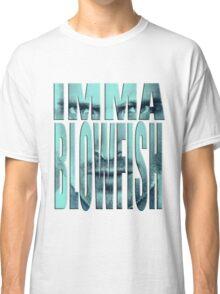 Blowfishin this up!!! Classic T-Shirt